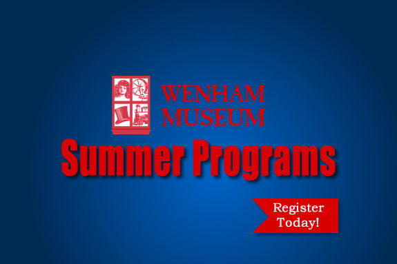 Wenham Museum's Summer Programs offer challenging and enriching experiences for