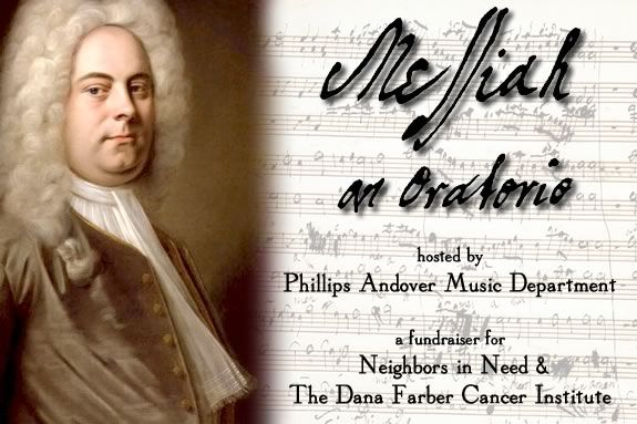 The Phillips Academy Music Department will sponsor its annual holiday concert featuring excerpts from Handel's oratorio. a Fundraiser for Neighbors in Need and the Dana Farber Cancer Institute.