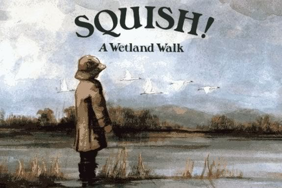 Cover art for SQUISH! A Wetland Walk. Comne gte muddy at IRWS in Topsfield!