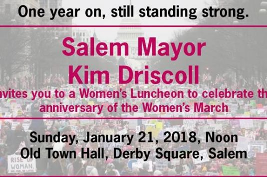 Please join Salem's Mayor Kim Driscoll on January 21st for this free lucheon celebrating the Anniversary of the Women's March